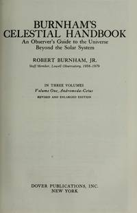 Burnham's Celestial Handbook, (in three volumes complete), An Observer's Guide to the Universe Beyond the Solar System.  Revised and Enlarged  Edition. Volume One: Andromeda-Cetus; Volume Two: Chamaeleon through Orion; Volume Three: Pavo through Vulpecula