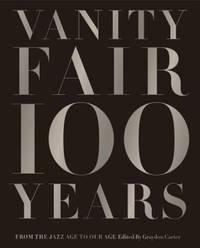 Vanity Fair 100 Years: From the Jazz Age to Our Age by  Graydon (editor) Carter - 1st - 2013 - from Abacus Bookshop and Biblio.com
