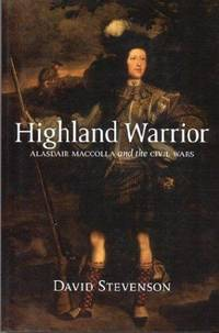 Highland Warrior: Alastair MacColla and the Civil Wars by  David Stevenson - Paperback - Trade Paperback Reprint - 2003 - from West Side Book Shop, ABAA and Biblio.com
