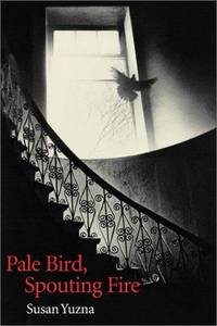 Pale Bird, Spouting Fire (Akron Series in Poetry (Paperback))