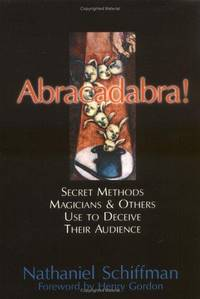 Abracadabra! Secret Methods Magicians & Others Use to Deceive Their Audience