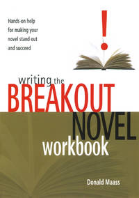 Writing the Breakout Novel Workbook -- Hands-On Help for Making Your Movel Stand Out and Succeed