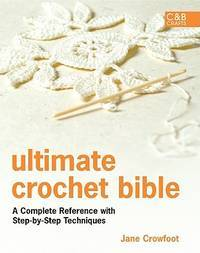 Ultimate Crochet Bible: A Complete Reference with Step-by-Step Techniques (C&B Crafts Bible...