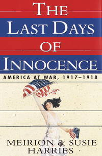 THE LAST DAYS OF INNOCENCE : America at War , 1917 - 1918