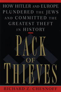 PACK OF THIEVES: How Hitler and Europe Plundered the Jews and Committed the Greatest Theft in...