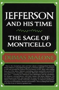 The Sage of Monticello (Jefferson and His Time, Vol 6) Malone, Dumas
