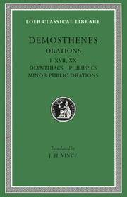 Olynthiacs, Philippics, Minor Public Speeches, Speech Against Leptines 1-XVII, XX (Loeb Classical...