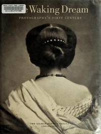 The Waking Dream : Photography's First Century - Selections from The Gilman Paper Company...