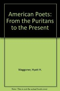AMERICAN POETS. From The Puritans To The Present.