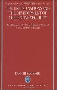 image of The United Nations and the Development of Collective Security: The Delegation by the Un Security Council of Its Chapter VII Powers (Oxford Monographs in International Law)