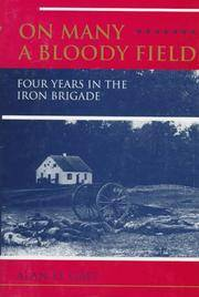 ON MANY A BLOODY FIELD - FOUR YEARS IN THE IRON BRIGADE