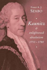 Kaunitz and Enlightened Absolutism 1753-1780