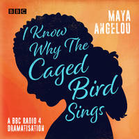image of I Know Why the Caged Bird Sings: A BBC Radio 4 Dramatisation