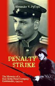 Penalty Strike - the Memoirs of a Red Army Penal Company Commander. 1943 - 45