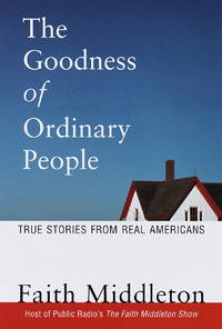The Goodness of Ordinary People  True Stories from Real Americans
