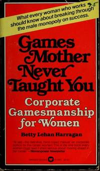 GAMES MOTHER NEVER TAUGHT YOU Corporate Gamesmanship for Women