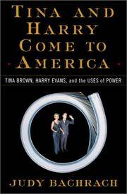 TINA AND HARRY COME TO AMERICA Tina Brown, Harry Evans, and the Uses of  Power
