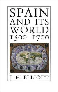 Spain and Its World, 1500-1700: Selected Essays