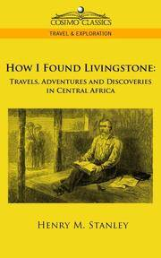 image of How I Found Livingstone: Travels, Adventures and Discoveries in Central Africa