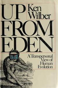 Up From Eden: A Transpersonal View of Human Evolution.