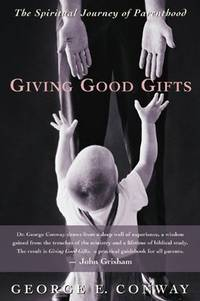 Giving Good Gifts: The Spiritual Journey of Parenthood