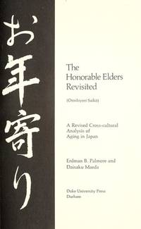 The Honorable Elders Revisited....Ac Revised Cross-Cultural Analysis of Aging in Japan.(Otoshiyori Saiko)