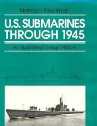 U.S. Submarines Through 1945: An Illustrated Design History (Illustrated Design Histories)