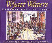 Wyatt Waters, Another Coat of Paint: An Artist's View of Jackson, Mississippi