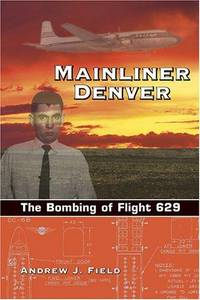 Mainliner Denver : The Bombing of Flight 629 by Andrew J. Field - September 2005