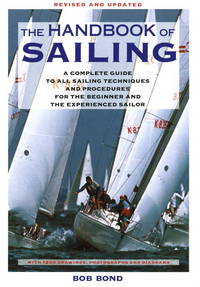 The Handbook Of Sailing: A Complete Guide to All Sailing Techniques and Procedures for the...