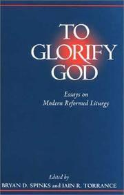 To Glorify God: Essays on Modern Reformed Liturgy