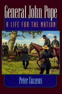 General John Pope: A Life for the Nation by  Peter Cozzens - Hardcover - from Bonita (SKU: 0252023633.X)