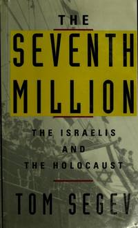 Seventh Million: The Israelis and the Holocaust