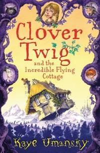 Clover Twig and the Incredible Flying Cottage. [Author SIGNED copy.**]