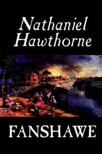 Fanshawe by Nathaniel Hawthorne - Paperback - 2003-09-01 - from Ergodebooks (SKU: SONG1592244637)
