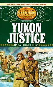Yukon Justice (The Holts, No. 7) by Dana Fuller Ross