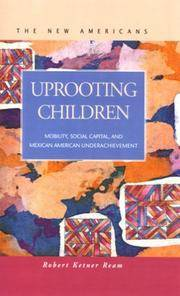 UPROOTING CHILDREN:  Mobility, Social Capital, and Mexican American  Underachievement.