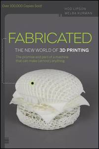 FABRICATED : THE NEW WORLD OF 3D PRINTING