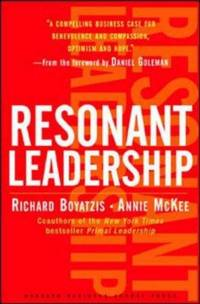 RESONANT LEADERSHIP Renewing Yourself and Connecting with Others through  Mindfulness, Hope, and Compassion