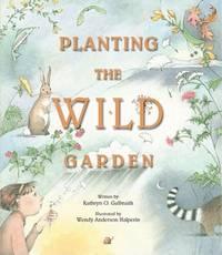 Planting the Wild Garden [Hardcover] Galbraith, Kathryn O. and Halperin, Wendy Anderson