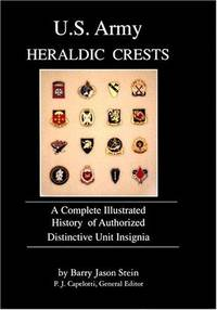 U. S. Army Heraldic Crests:   A Complete Illustrated History of Authorized  Distinctive Unit...