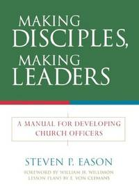 Making Disciples, Making Leaders: A Manual for Developing Church Officers by  Steven P. Eason - Paperback - 2004-06-21 - from Orion LLC (SKU: 0664502636-3-14112004)