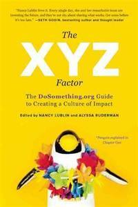 XYZ Factor The Dosomething. org Guide to Creating a Culture of Impact