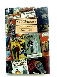 P.G. Wodehouse, a Literary Biography by Green, Benny