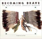 BECOMING BRAVE.  THE PATH TO NATIVE AMERICAN MANHOOD