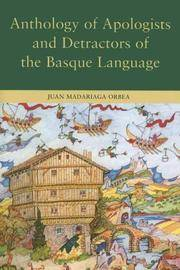 Anthology of Apologists And Detractors of the Basque Language (Basque Classics Series)