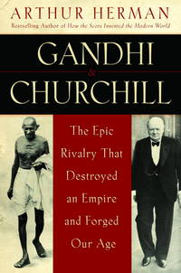 image of Gandhi & Churchill The Epic Rivalry That Destroyed an Empire and Forged Our Age