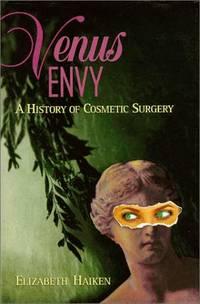 Venus Envy : A History of Cosmetic Surgery
