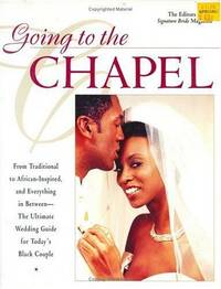 Going to the Chapel: From Traditional to African-Inspired and Everything in Between - The Ultimate Wedding Guide for Today\'s Black Couple