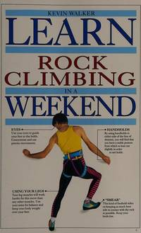 Learn Rock Climbing in a Weekend by  Kevin.: WALKER  - First edition  - from Tom Coleman (SKU: 1633)